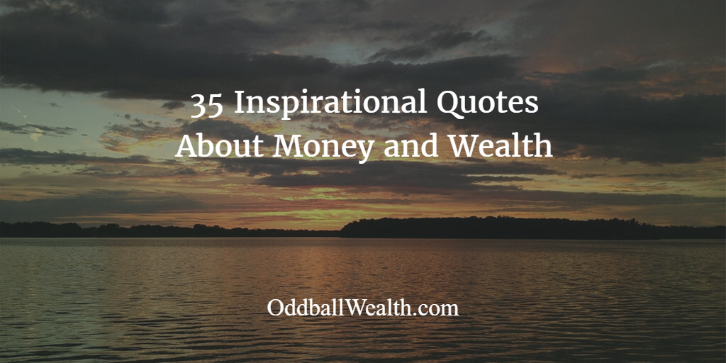 35 Inspirational Quotes About Wealth Money And Life